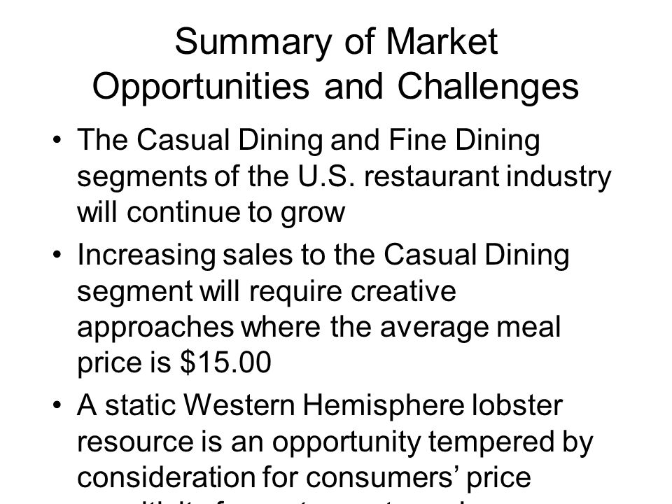 Summary of Market Opportunities and Challenges The Casual Dining and Fine Dining segments of the U.S.