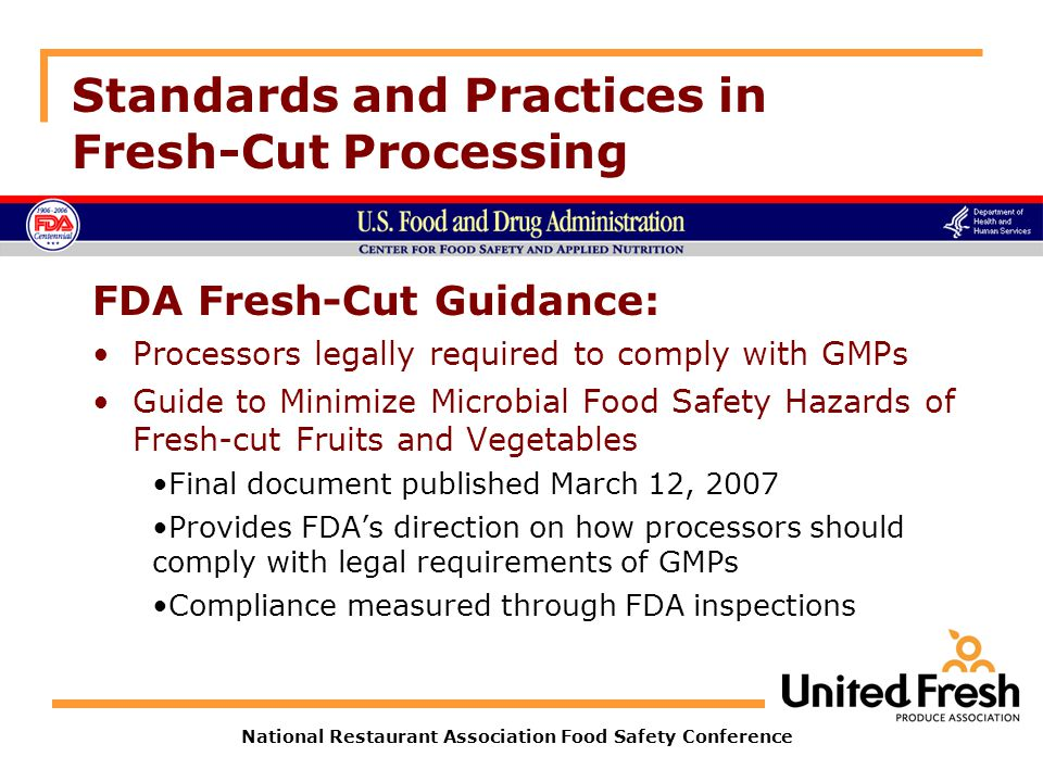 National Restaurant Association Food Safety Conference Standards and Practices in Fresh-Cut Processing FDA Fresh-Cut Guidance: Processors legally requ