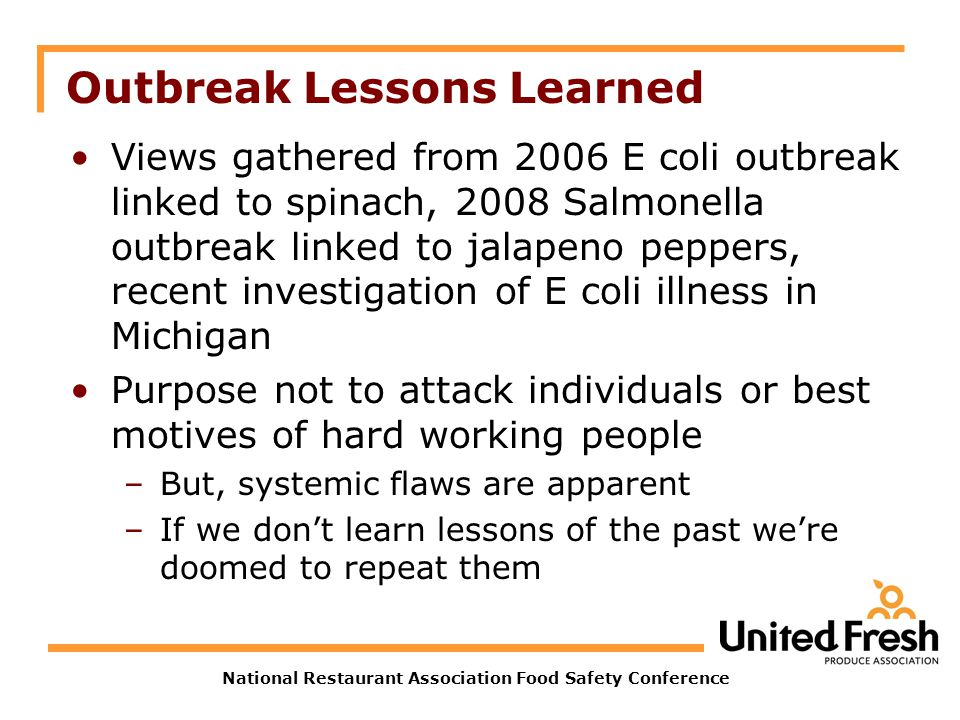National Restaurant Association Food Safety Conference Outbreak Lessons Learned Views gathered from 2006 E coli outbreak linked to spinach, 2008 Salmo