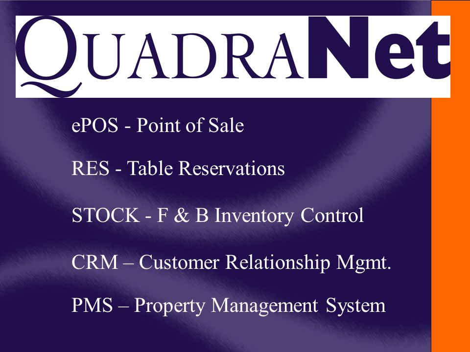 ePOS - Point of Sale RES - Table Reservations STOCK - F & B Inventory Control CRM – Customer Relationship Mgmt. PMS – Property Management System