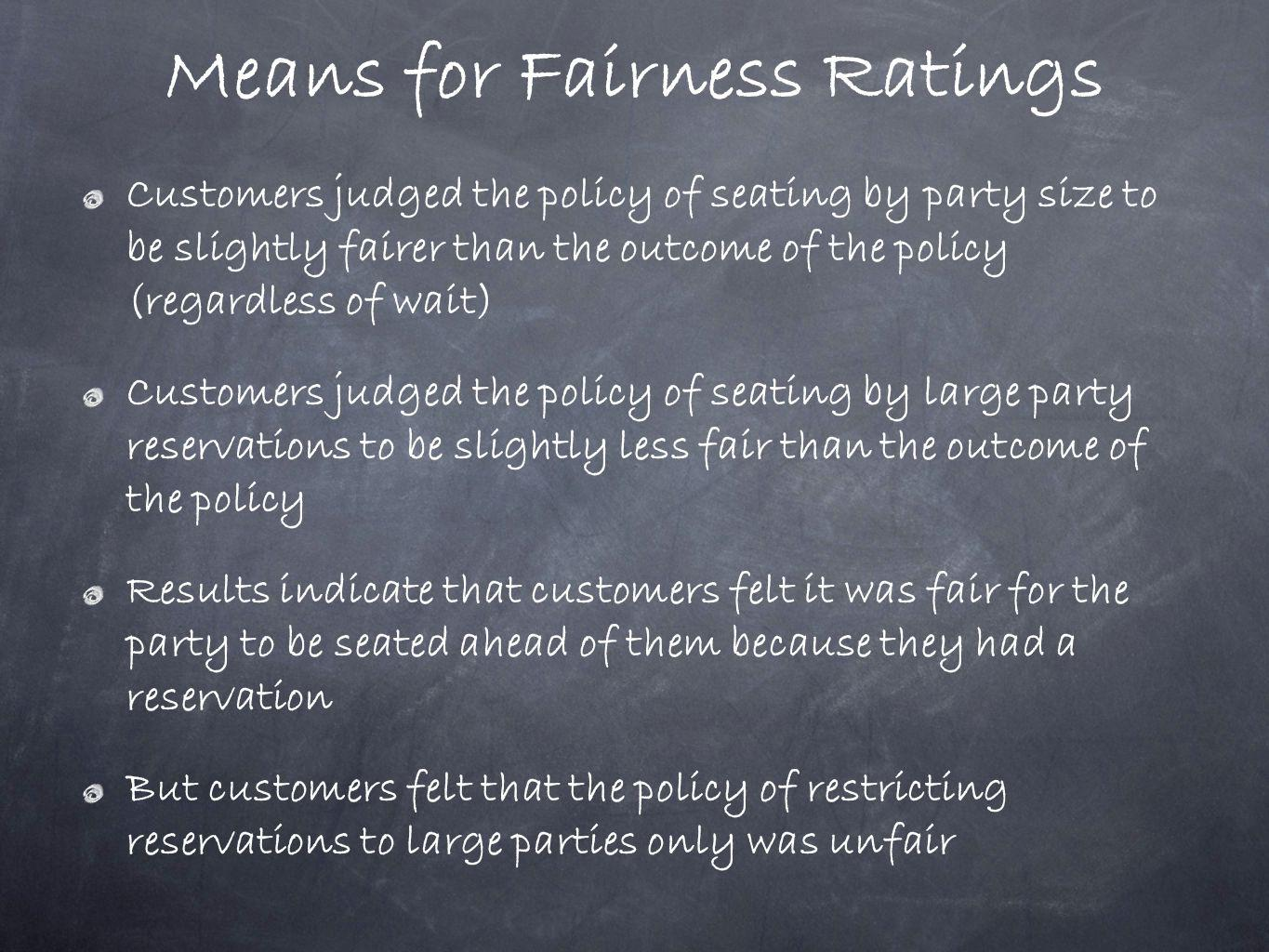 Means for Fairness Ratings Customers judged the policy of seating by party size to be slightly fairer than the outcome of the policy (regardless of wa