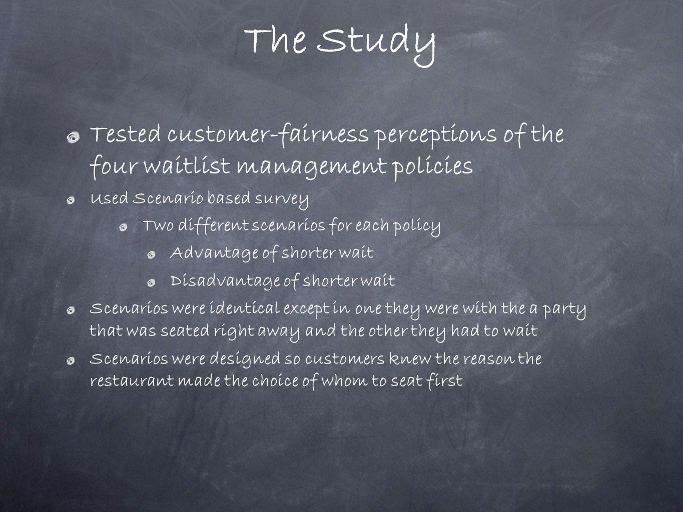 The Study Tested customer-fairness perceptions of the four waitlist management policies Used Scenario based survey Two different scenarios for each po
