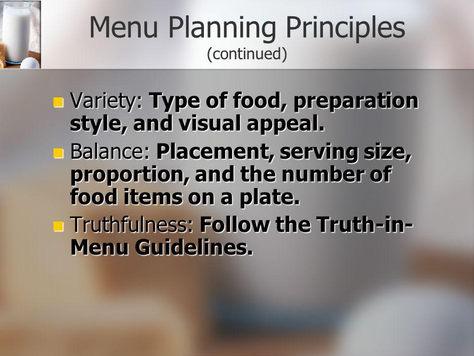 Menu Planning Principles Variety. Variety. Balance. Balance. Truthfulness. Truthfulness. Nutrition. Nutrition. Flexibility. Flexibility.