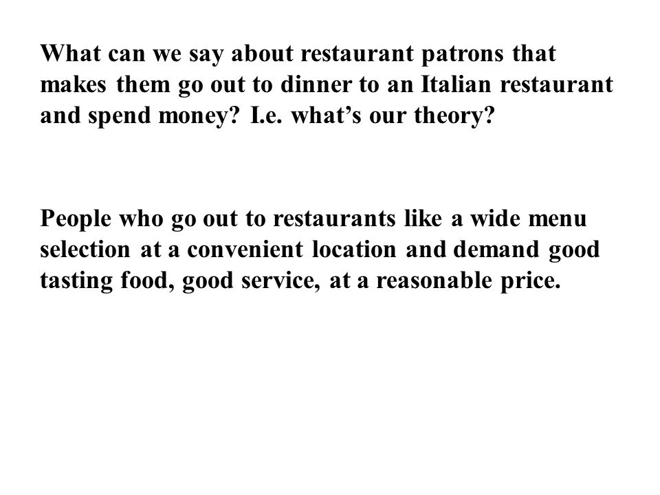 What can we say about restaurant patrons that makes them go out to dinner to an Italian restaurant and spend money.