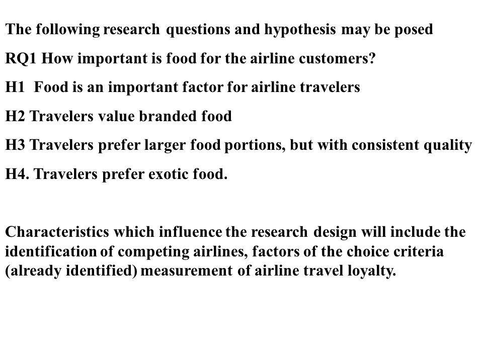 The following research questions and hypothesis may be posed RQ1 How important is food for the airline customers.