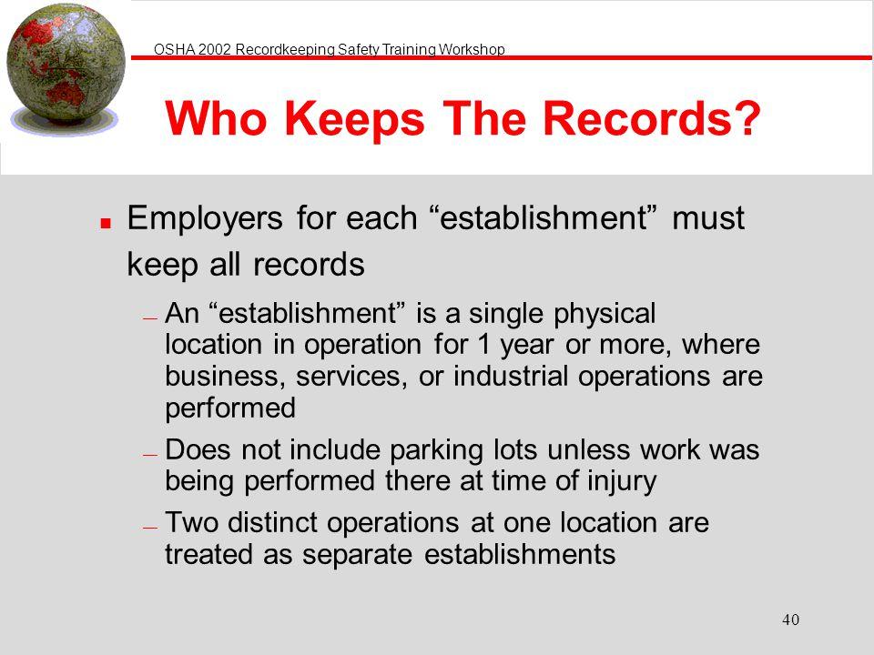 OSHA 2002 Recordkeeping Safety Training Workshop 40 Who Keeps The Records.