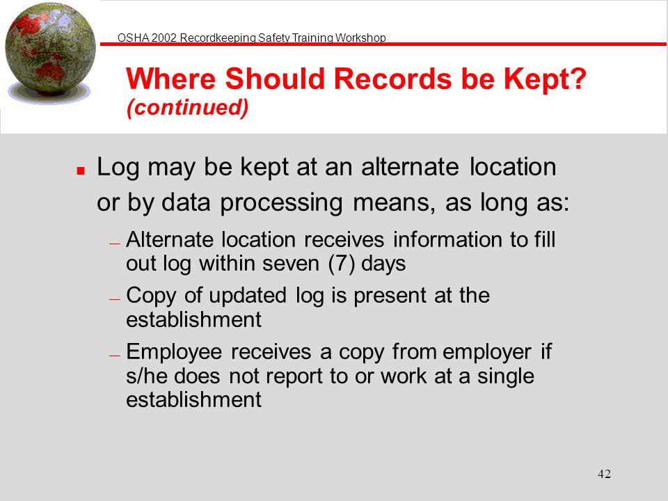 OSHA 2002 Recordkeeping Safety Training Workshop 42 Where Should Records be Kept.
