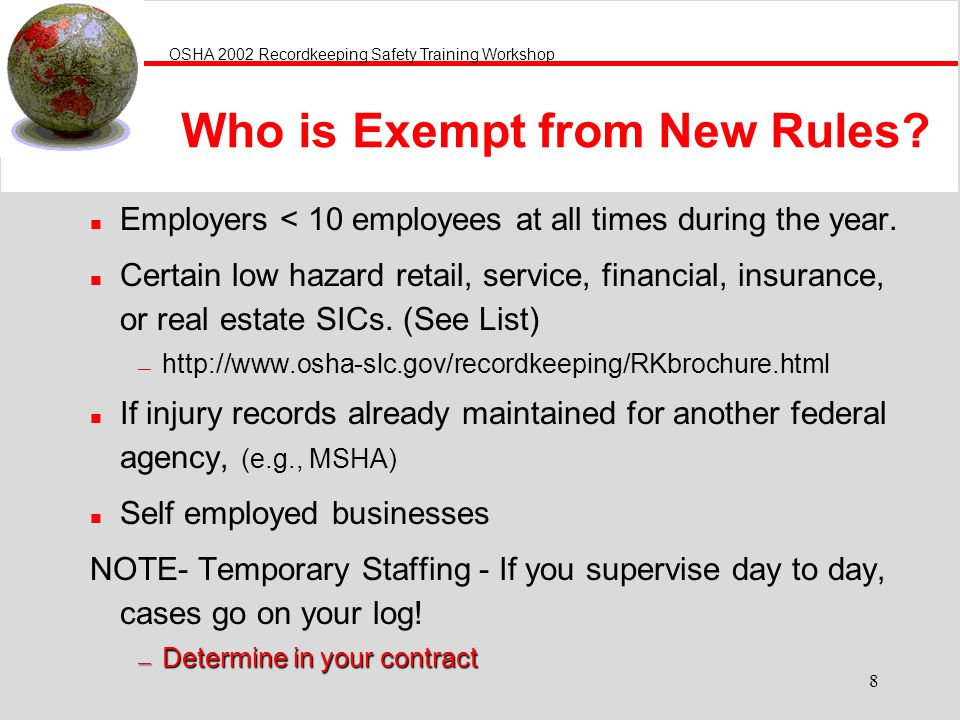 OSHA 2002 Recordkeeping Safety Training Workshop 8 Who is Exempt from New Rules.