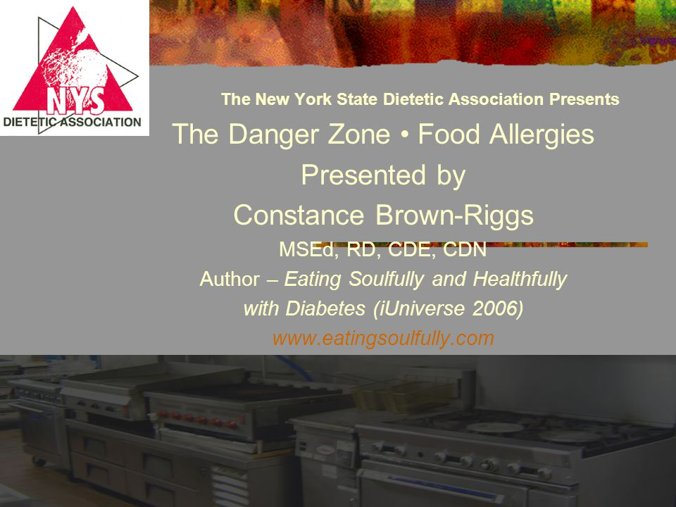 The New York State Dietetic Association Presents The Danger Zone Food Allergies Presented by Constance Brown-Riggs MSEd, RD, CDE, CDN Author – Eating Soulfully and Healthfully with Diabetes (iUniverse 2006)