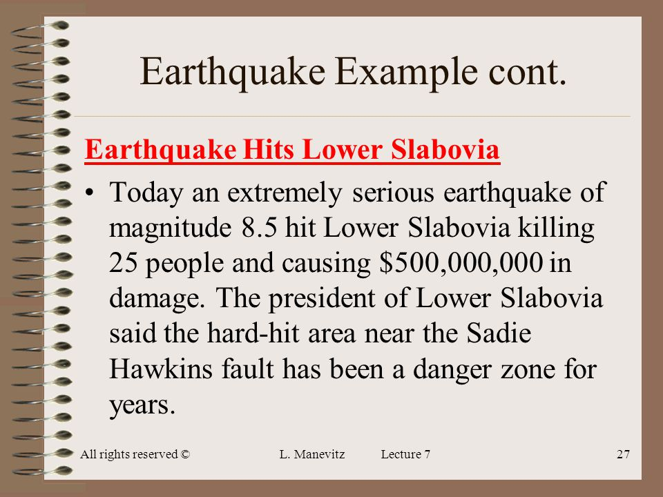 All rights reserved ©L. Manevitz Lecture 727 Earthquake Example cont. Earthquake Hits Lower Slabovia Today an extremely serious earthquake of magnitud