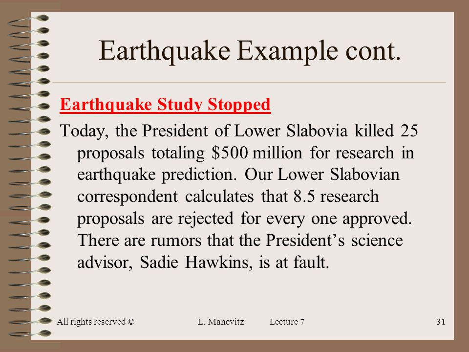 All rights reserved ©L. Manevitz Lecture 731 Earthquake Example cont. Earthquake Study Stopped Today, the President of Lower Slabovia killed 25 propos