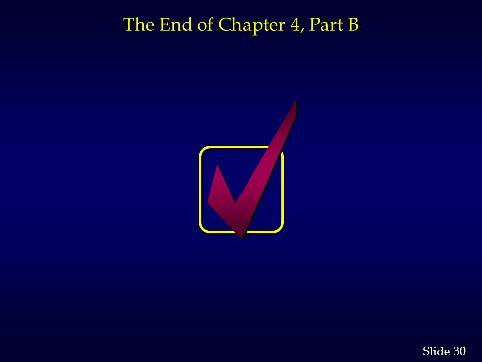 30 Slide The End of Chapter 4, Part B