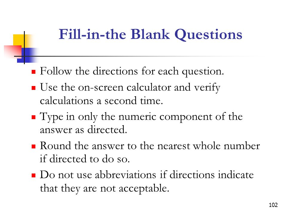102 Fill-in-the Blank Questions Follow the directions for each question.