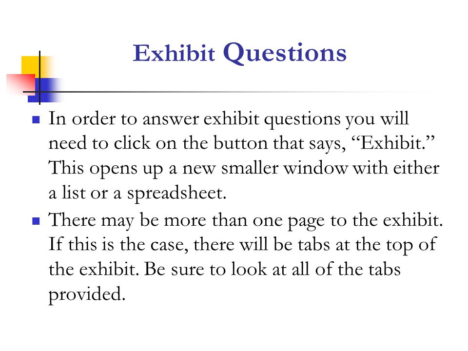 In order to answer exhibit questions you will need to click on the button that says, Exhibit.