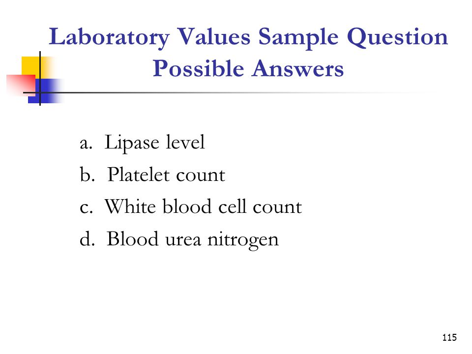115 Laboratory Values Sample Question Possible Answers a.