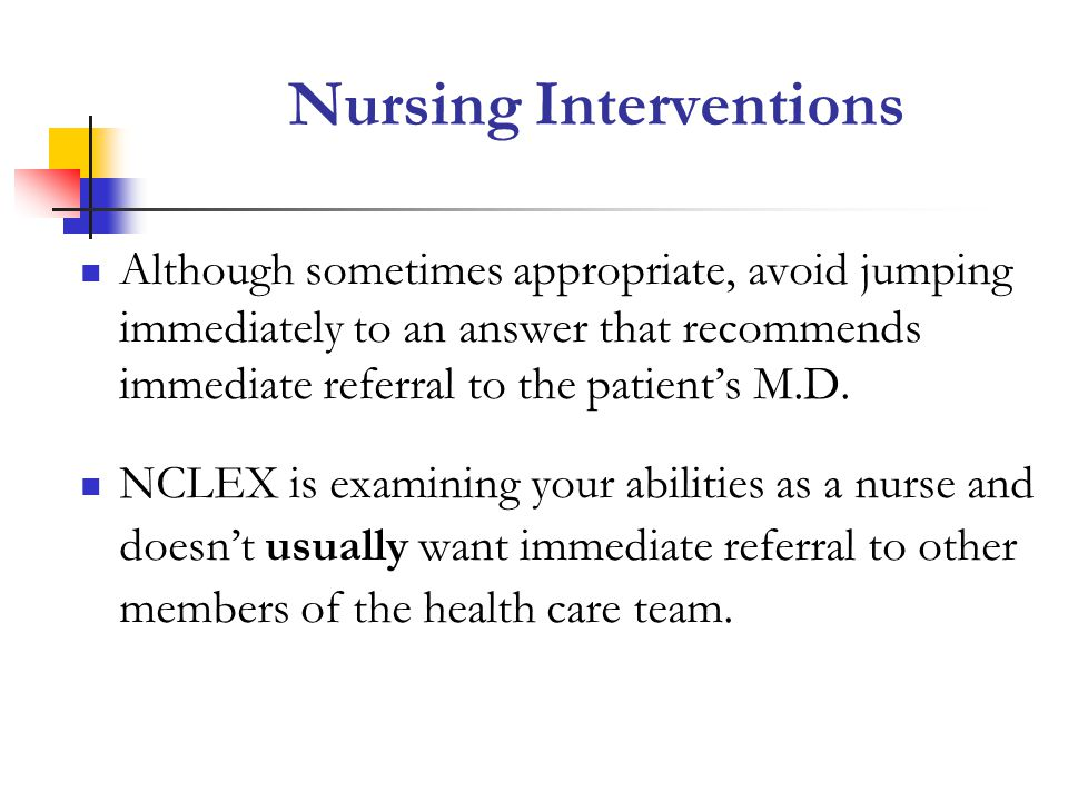 Nursing Interventions Although sometimes appropriate, avoid jumping immediately to an answer that recommends immediate referral to the patients M.D.