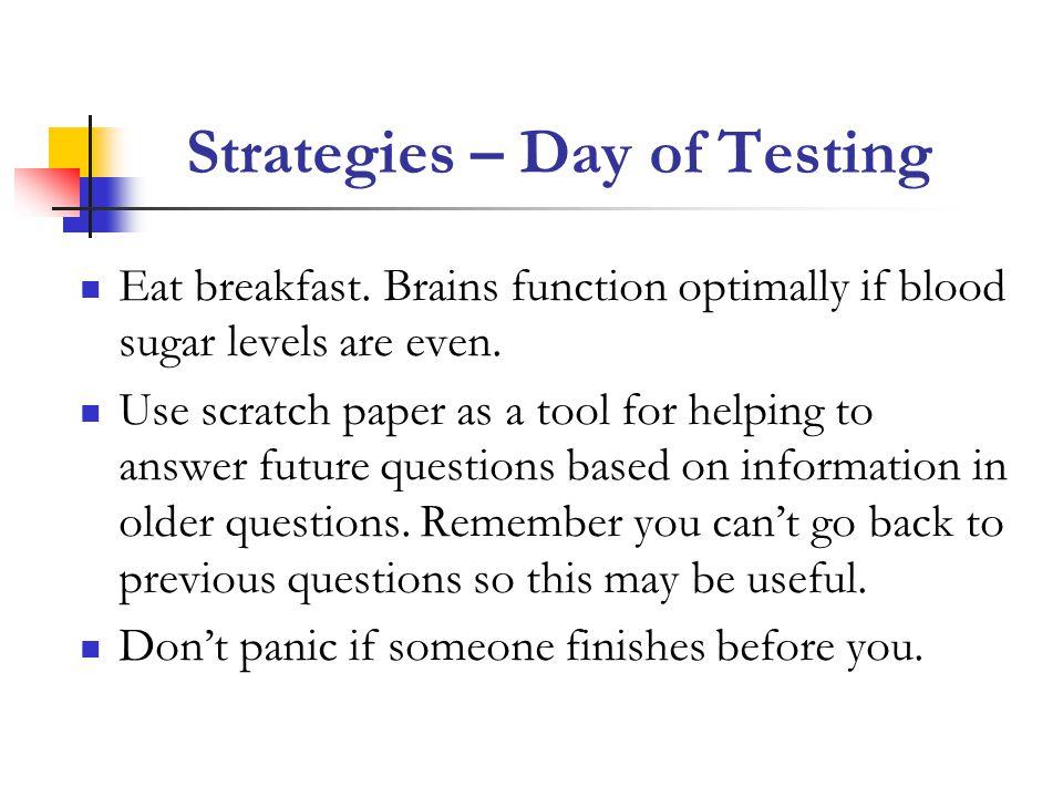 Strategies – Day of Testing Eat breakfast.