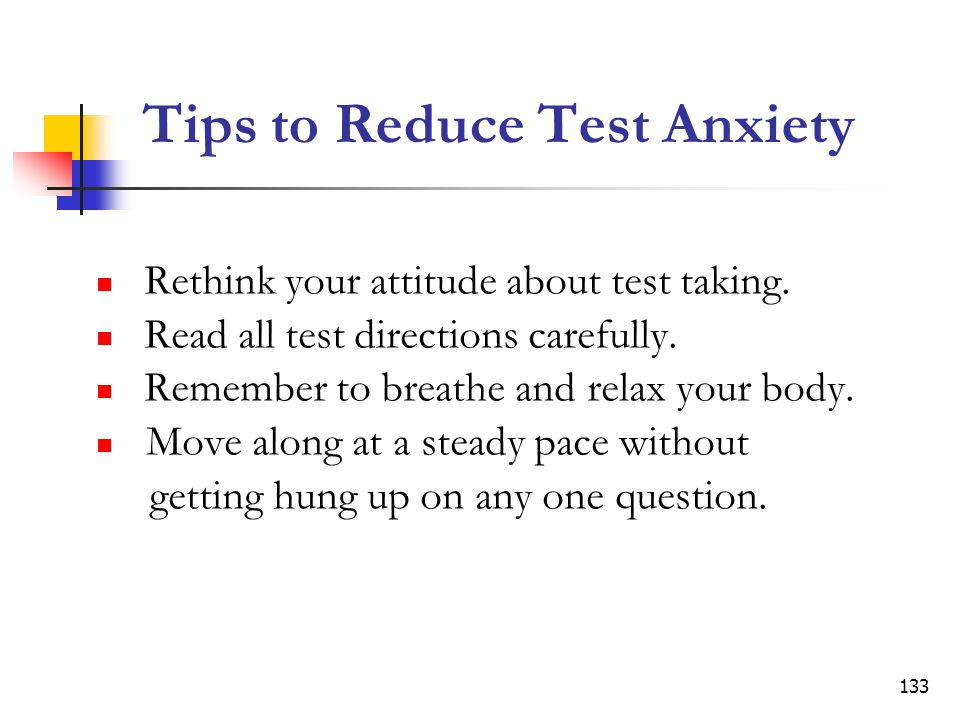 133 Tips to Reduce Test Anxiety Rethink your attitude about test taking.
