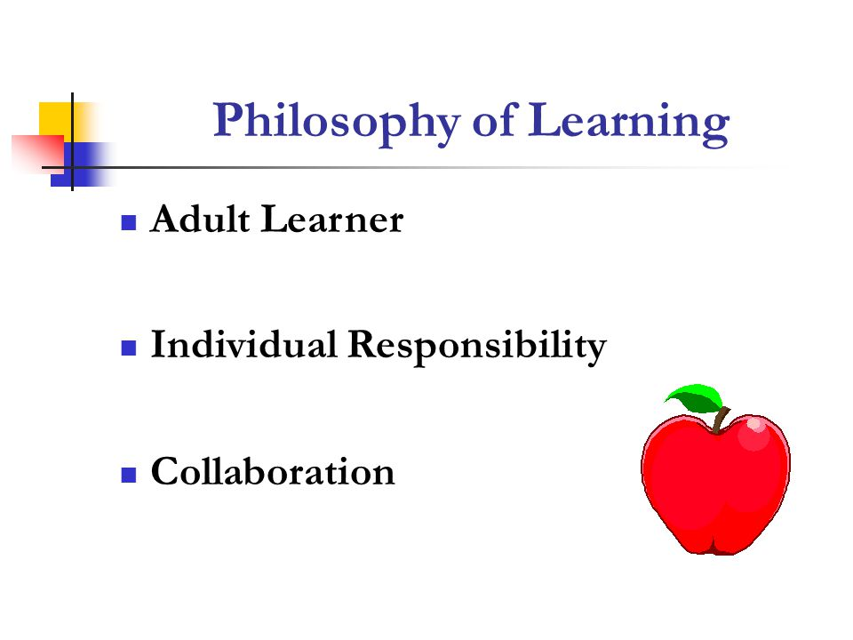 Philosophy of Learning Adult Learner Individual Responsibility Collaboration