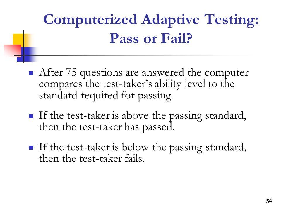 54 Computerized Adaptive Testing: Pass or Fail.