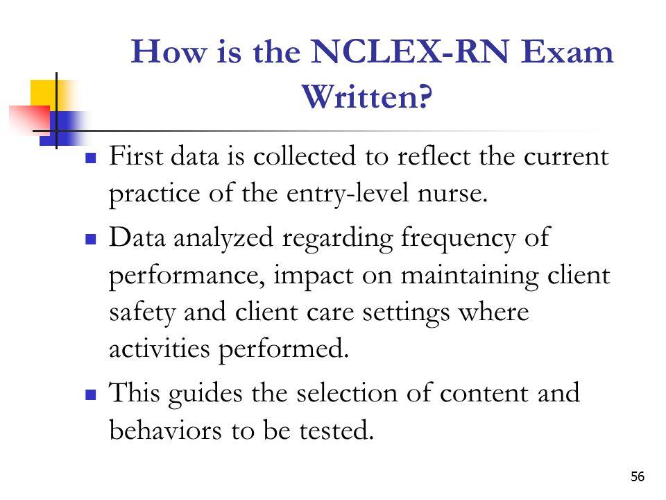 56 How is the NCLEX-RN Exam Written.