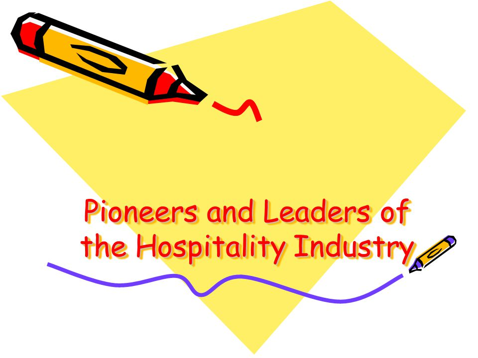 Pioneers and Leaders of the Hospitality Industry