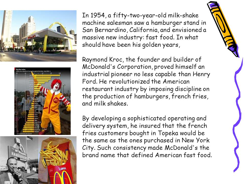 In 1954, a fifty-two-year-old milk-shake machine salesman saw a hamburger stand in San Bernardino, California, and envisioned a massive new industry: fast food.