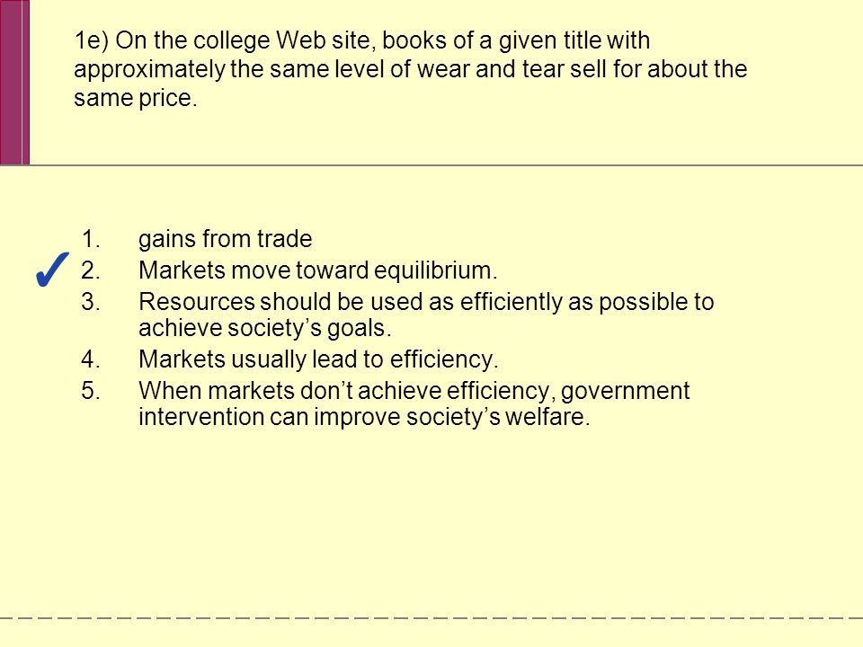 1e) On the college Web site, books of a given title with approximately the same level of wear and tear sell for about the same price. 1.gains from tra