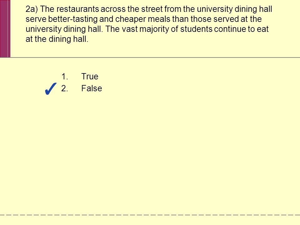 2a) The restaurants across the street from the university dining hall serve better-tasting and cheaper meals than those served at the university dinin