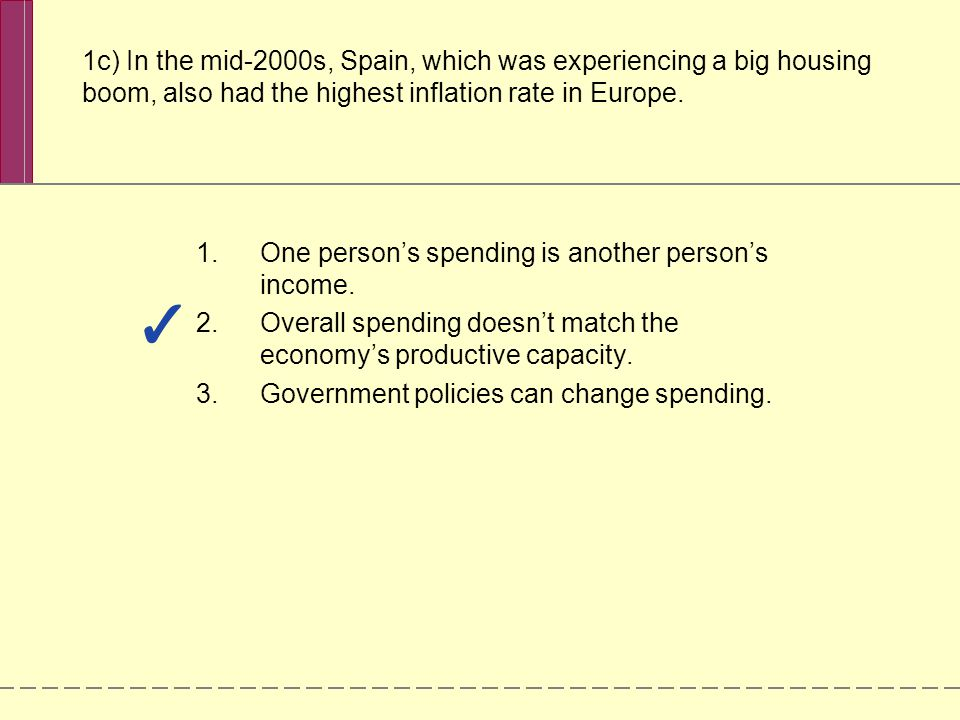 1c) In the mid-2000s, Spain, which was experiencing a big housing boom, also had the highest inflation rate in Europe. 1.One persons spending is anoth
