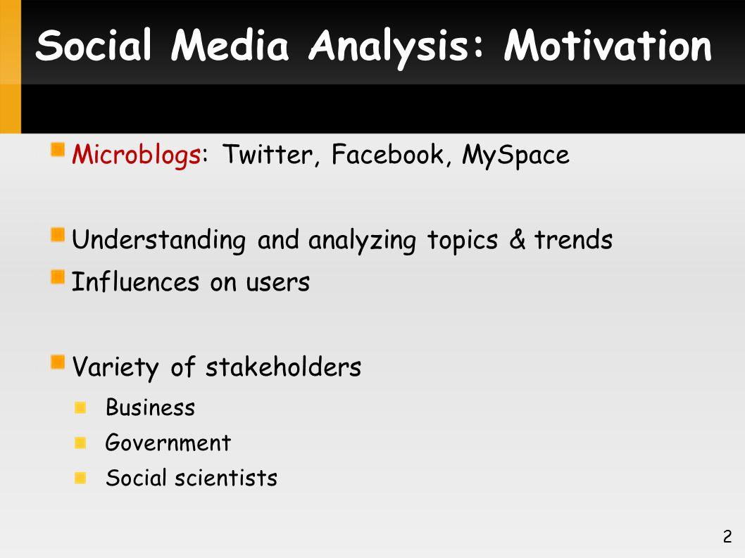 Social Media Analysis: Challenges Network and Influences on Users User personality: Personal preferences, global and geographic trends, social circle in the network [Yang WSDM 11] Dynamic nature Topics & user personalities evolve over time Volume of data Existing approaches fall short 3