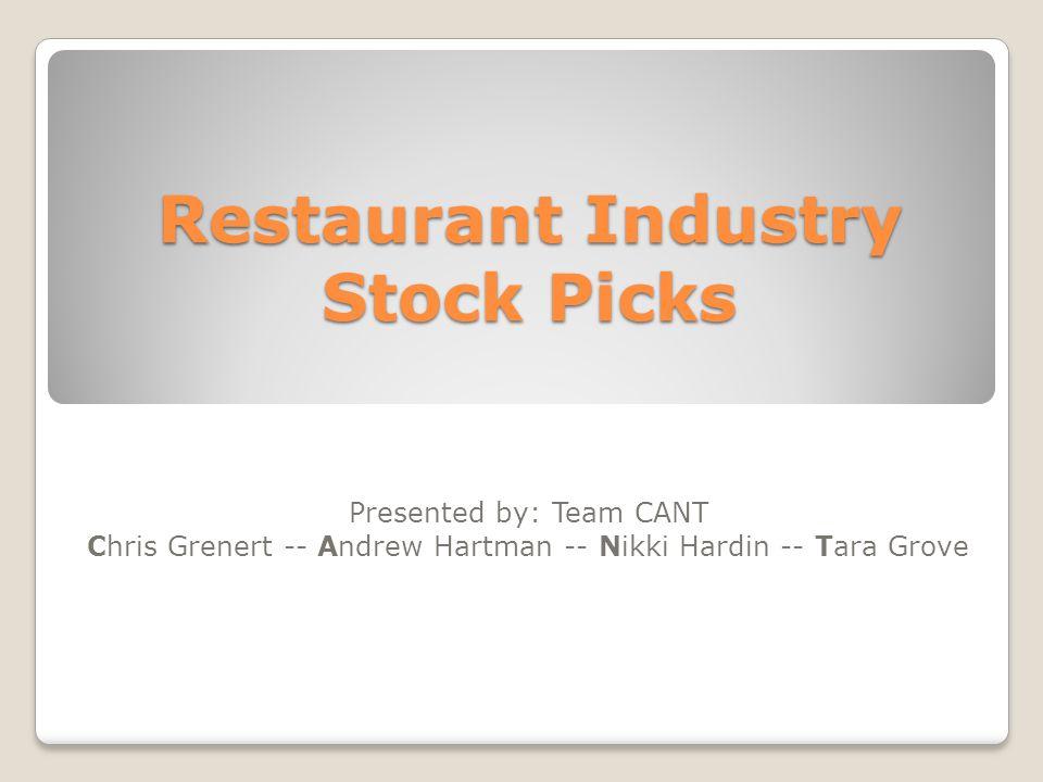 Restaurant Industry Stock Picks Presented by: Team CANT Chris Grenert -- Andrew Hartman -- Nikki Hardin -- Tara Grove