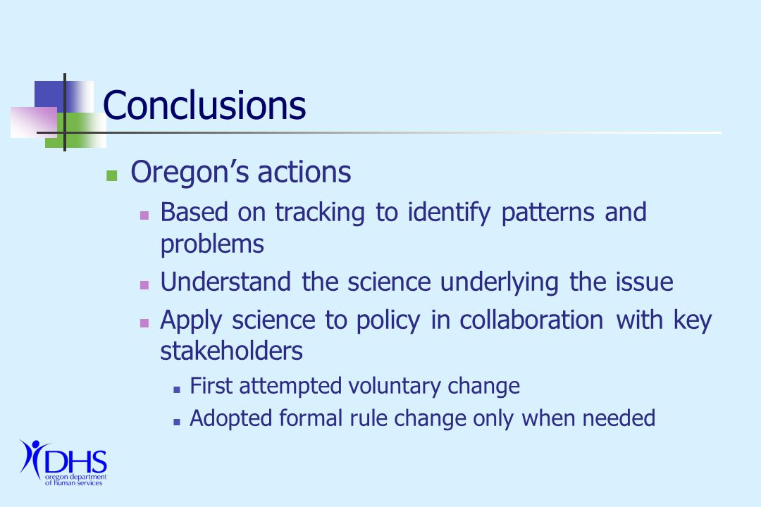 Conclusions Oregons actions Based on tracking to identify patterns and problems Understand the science underlying the issue Apply science to policy in collaboration with key stakeholders First attempted voluntary change Adopted formal rule change only when needed