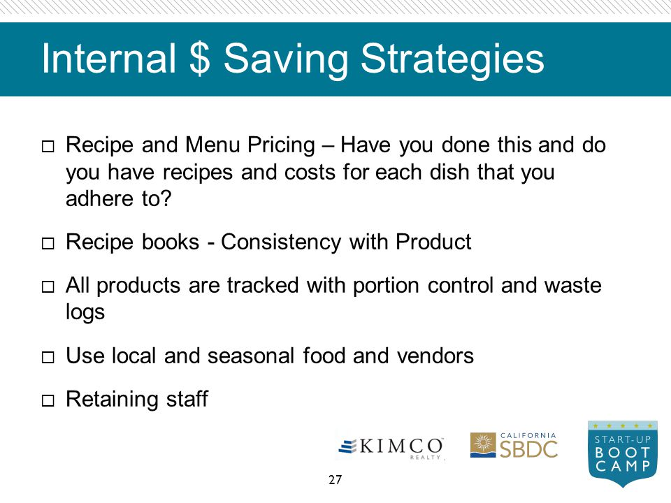 Internal $ Saving Strategies Recipe and Menu Pricing – Have you done this and do you have recipes and costs for each dish that you adhere to? Recipe b