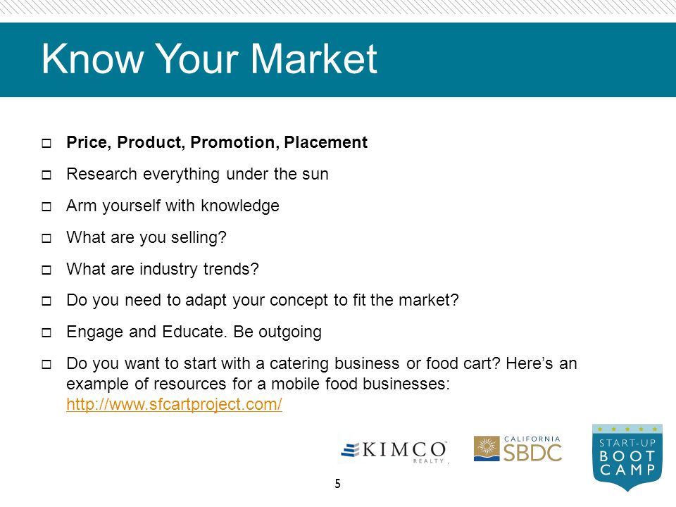 Know Your Market Price, Product, Promotion, Placement Research everything under the sun Arm yourself with knowledge What are you selling? What are ind
