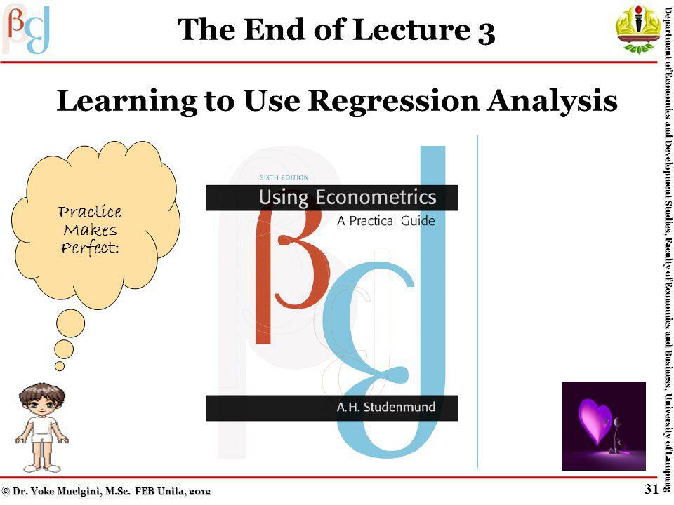 Key Terms from Lecture 04 The six steps in applied regression analysis Dummy variable Cross-sectional data set Specification error Degrees of freedom © Dr.