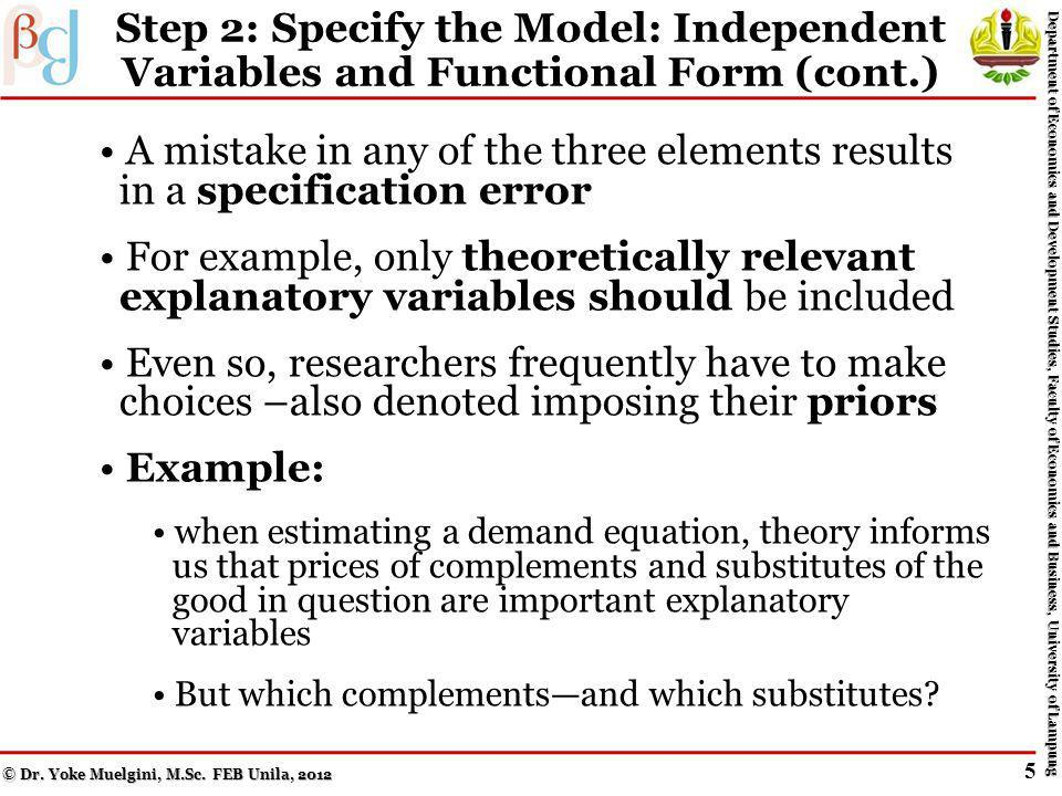 Step 2: Specify the Model: Independent Variables and Functional Form After selecting the dependent variable, the specification of a model involves choosing the following components: 1.