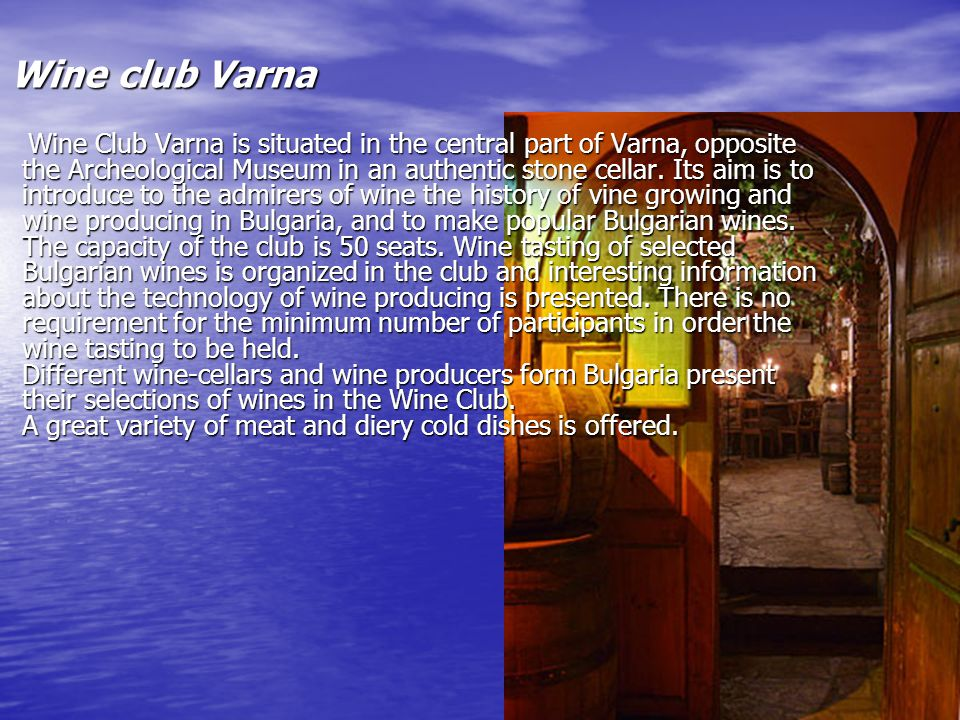 Wine club Varna Wine Club Varna is situated in the central part of Varna, opposite the Archeological Museum in an authentic stone cellar.