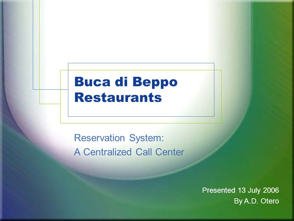 Buca di Beppo Restaurants Reservation System: A Centralized Call Center Presented 13 July 2006 By A.D.