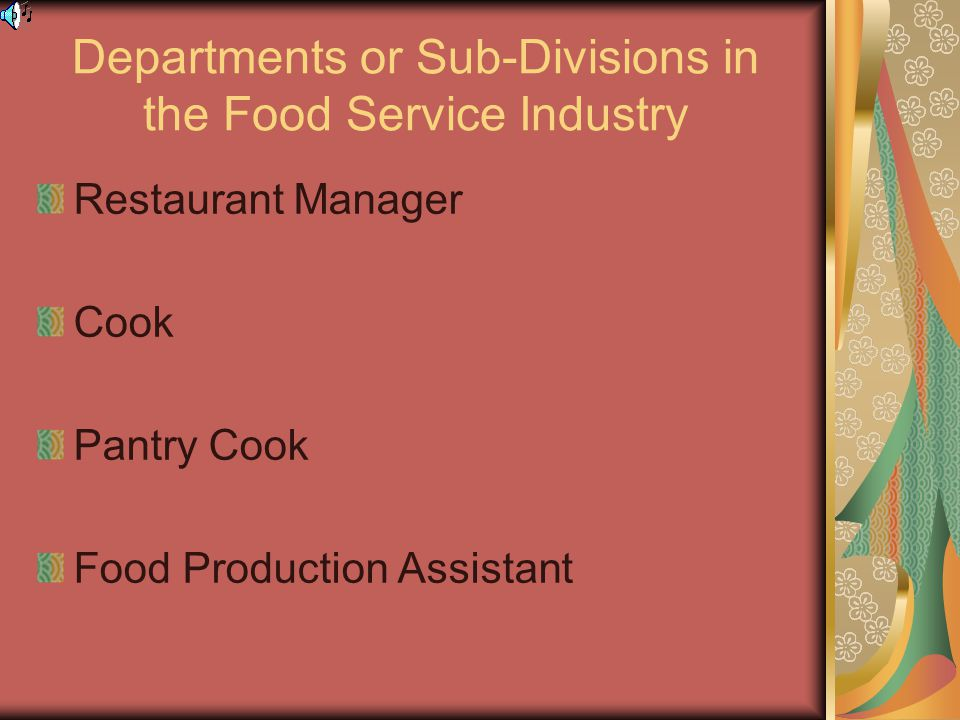 Departments or Sub-Divisions in the Food Service Industry Restaurant Manager Cook Pantry Cook Food Production Assistant