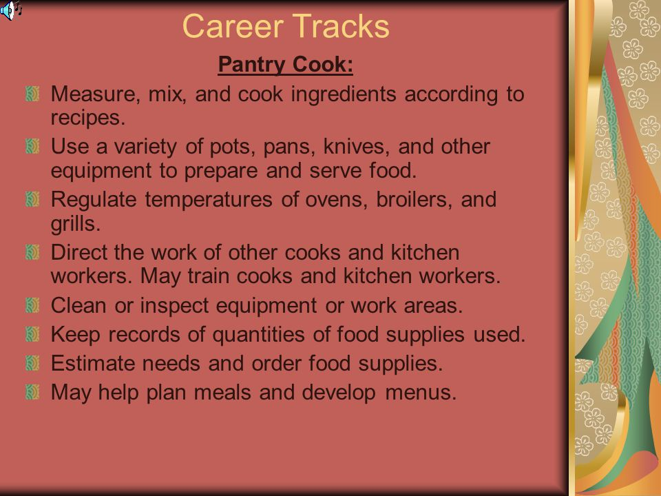 Career Tracks Pantry Cook: Measure, mix, and cook ingredients according to recipes.