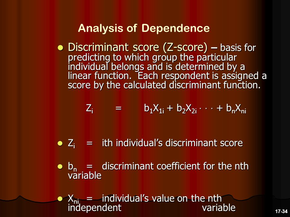 Discriminant score (Z-score) – basis for predicting to which group the particular individual belongs and is determined by a linear function.