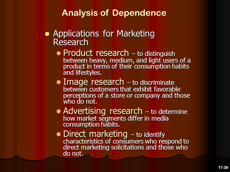 Applications for Marketing Research Applications for Marketing Research Product research – to distinguish between heavy, medium, and light users of a product in terms of their consumption habits and lifestyles.
