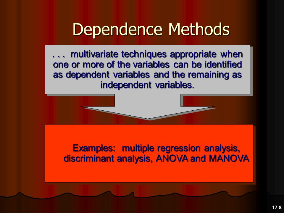 Dependence Methods Examples: multiple regression analysis, discriminant analysis, ANOVA and MANOVA...