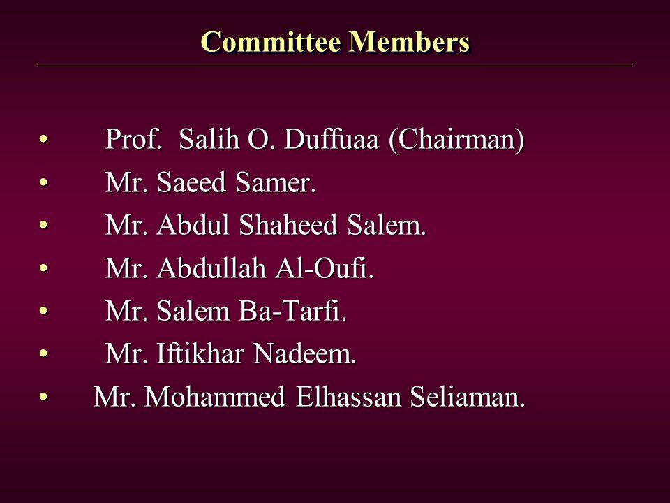 Committee Members Prof. Salih O. Duffuaa (Chairman)Prof. Salih O. Duffuaa (Chairman) Mr. Saeed Samer.Mr. Saeed Samer. Mr. Abdul Shaheed Salem.Mr. Abdu