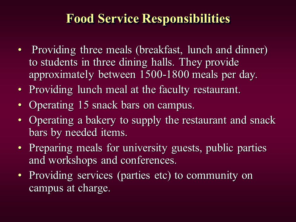 Food Service Responsibilities Providing three meals (breakfast, lunch and dinner) to students in three dining halls.