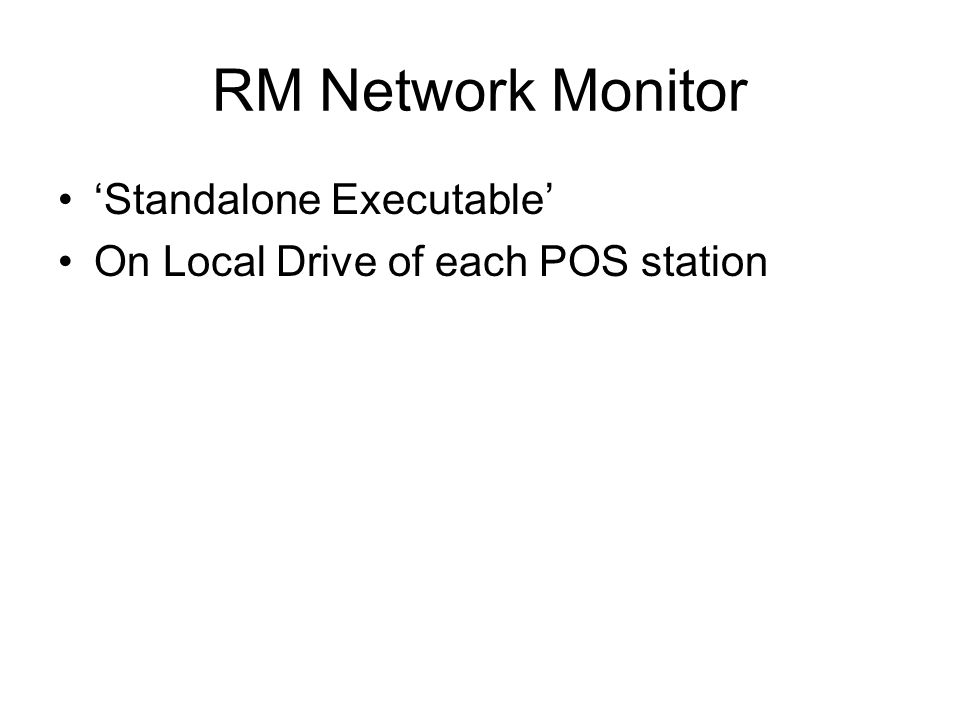 RM Network Monitor Standalone Executable On Local Drive of each POS station