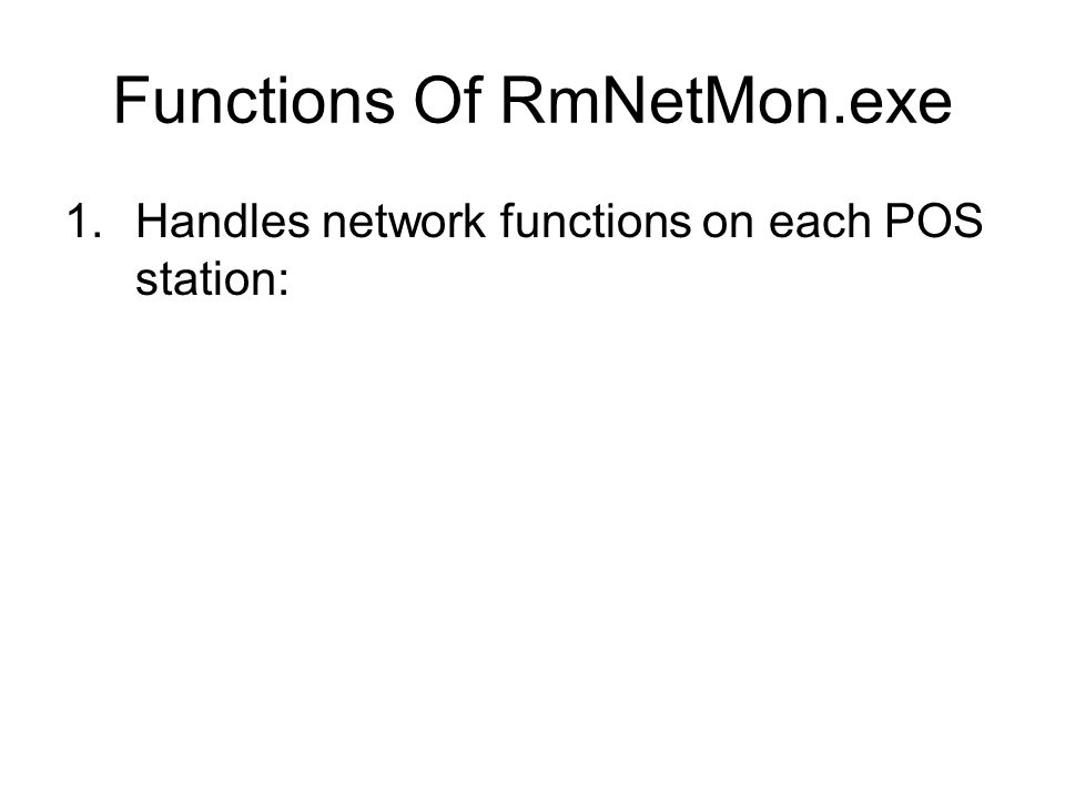 Functions Of RmNetMon.exe 1.Handles network functions on each POS station:
