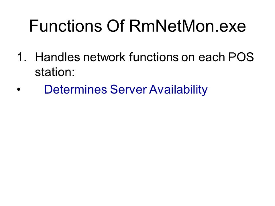 Functions Of RmNetMon.exe 1.Handles network functions on each POS station: Determines Server Availability