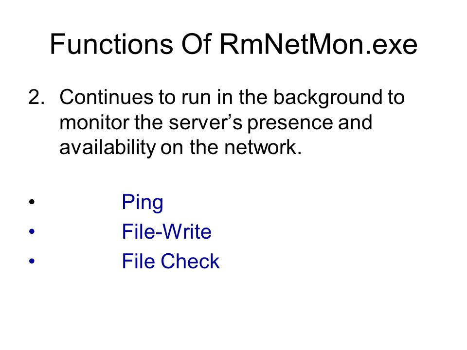 Functions Of RmNetMon.exe 2.Continues to run in the background to monitor the servers presence and availability on the network.